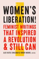Cover image for Women's liberation! : Feminist writings that inspired a revolution & still can