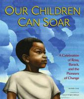 Cover image for Our children can soar : a celebration of Rosa, Barack, and the pioneers of change