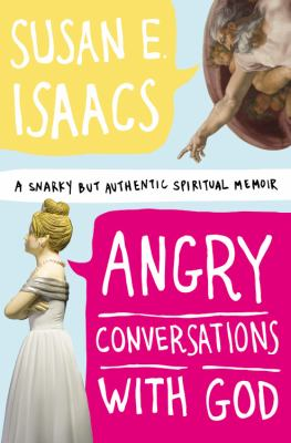 Cover image for Angry conversations with God : a snarky but authentic spiritual memoir