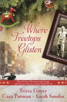 Cover image for Where treetops glisten : three stories of heartwarming courage and Christmas romance during World War II
