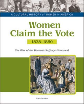 Cover image for Women claim the vote : the rise of the women's suffrage movement, 1828-1860