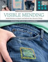 Cover image for Visible mending : artful stitchery to repair and refresh your favorite things