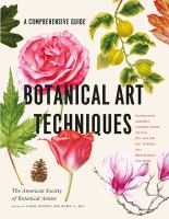 Cover image for Botanical art techniques : a comprehensive guide to watercolor, graphite, colored pencil, vellum, pen and ink, egg tempera, oils, printmaking, and more
