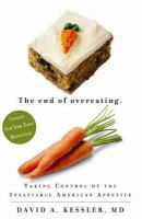 Cover image for The end of overeating : taking control of the insatiable American appetite
