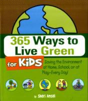 Cover image for 365 ways to live green for kids : saving the environment at home, school, or at play--every day!