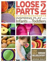 Cover image for Loose parts 2 : inspiring play with infants and toddlers