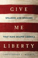 Cover image for Give me liberty : speakers and speeches that have shaped America
