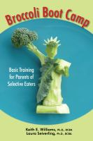 Cover image for Broccoli boot camp : basic training for parents of selective eaters