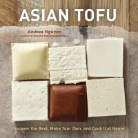 Cover image for Asian tofu : discover the best, make your own, and cook it at home