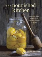 Cover image for The nourished kitchen : farm-to-table recipes for the traditional foods lifestyle : featuring bone broths, fermented vegetables, grass-fed meats, wholesome fats, raw dairy, and kombuchas