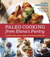Cover image for Paleo cooking from Elana's pantry : gluten-free, grain-free, dairy-free recipes