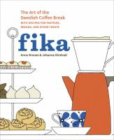 Cover image for Fika : the art of the Swedish coffee break, with recipes for pastries, breads, and other treats