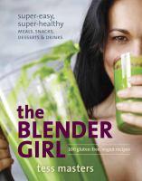 Cover image for The Blender Girl : super-easy, super-healthy meals, snacks, desserts, and drinks