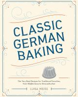 Cover image for Classic German baking : the very best recipes for traditional favorites, from pfeffernüsse to streuselkuchen