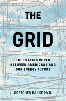 Cover image for The grid : the fraying wires between Americans and our energy future