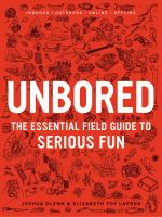 Cover image for Unbored : the essential field guide to serious fun