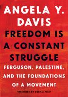 Cover image for Freedom is a constant struggle : Ferguson, Palestine, and the foundations of a movement