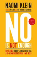 Cover image for No is not enough : resisting Trump's shock politics and winning the world we need