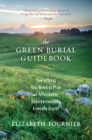 Cover image for Green burial guidebook : everything you need to plan an affordable, environmentally friendly burial