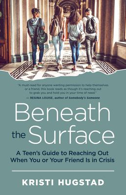 Cover image for Beneath the surface : a teen's guide to reaching out when you or your friend is in crisis