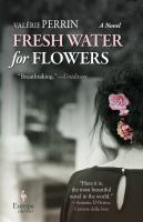 Cover image for Fresh water for flowers : a novel