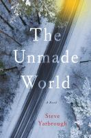 Cover image for The unmade world : a novel