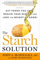 Cover image for The starch solution : eat the foods you love, regain your health, and lose the weight for good!