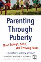 Cover image for Parenting through puberty : mood swings, acne, and growing pains