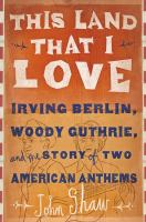 Cover image for This land that I love : Irving Berlin, Woody Guthrie, and the story of two American anthems