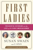 Cover image for First ladies : leading presidential historians on the lives of 45 iconic American women