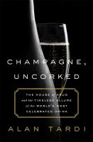 Cover image for Champagne, uncorked : the house of Krug and the timeless allure of the world's most celebrated drink