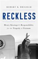 Cover image for Reckless : Henry Kissinger and the tragedy of Vietnam