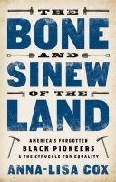 Cover image for The bone and sinew of the land : America's forgotten black pioneers & the struggle for equality