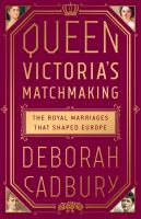 Cover image for Queen Victoria's matchmaking : the royal marriages that shaped Europe