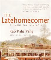 Cover image for The latehomecomer : a Hmong family memoir
