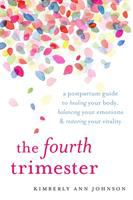 Cover image for The fourth trimester : a postpartum guide to healing your body, balancing your emotions, and restoring your vitality
