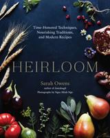 Cover image for Heirloom : time-honored techniques, nourishing traditions, and modern recipes