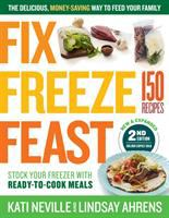 Cover image for Fix, freeze, feast : the delicious, money-saving way to feed your family