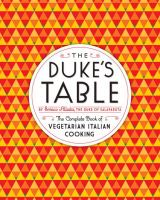 Cover image for The Duke's table : the complete book of vegetarian Italian cooking
