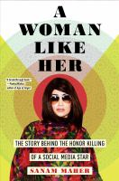 Cover image for A woman like her : the story behind the honor killing of a social media star