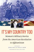 Cover image for It's my country too : women's military stories from the American Revolution to Afghanistan