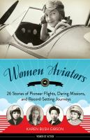 Cover image for Women aviators : 26 stories of pioneer flights, daring missions, and record-setting journeys / Karen Bush Gibson.