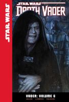 Cover image for Star Wars Darth Vader. Vader. Volume 6