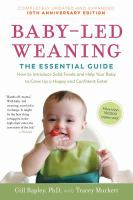 Cover image for Baby-led weaning : the essential guide : how to introduce solid foods and help your baby to grow up a happy and confident eater