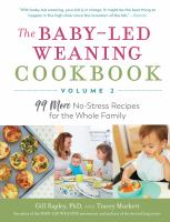 Cover image for The baby-led weaning cookbook. Volume 2 : 99 more no-stress recipes for the whole family