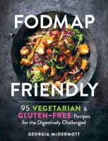 Cover image for FODMAP friendly : 95 vegetarian & gluten-free recipes for the digestively challenged