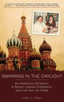 Cover image for Swimming in the daylight : an American student, a Soviet-Jewish dissident, and the gift of hope