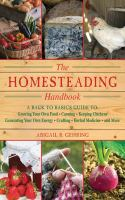 Cover image for The homesteading handbook : a back to basics guide to growing your own food, canning, keeping chickens, generating your own energy, crafting, herbal medicine, and more