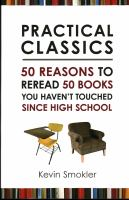 Cover image for Practical classics : 50 reasons to reread 50 books you haven't touched since high school