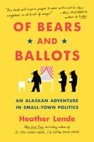 Cover image for Of bears and ballots : an Alaskan adventure in small-town politics